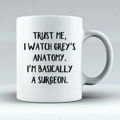 My favourite mug  For all you surgeons who have worked so hard over the years watching Grey's Anatomy!                                                                                                                                                                                 More