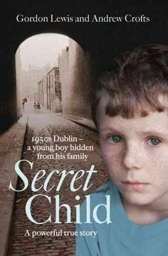 Secret Child: 1950s Dublin - a Young Boy Hidden from His Family