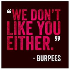 Who loves burpees? Crossfit Quotes, Crossfit Motivation, Gym Quote, Fitness Quotes, Kickboxing Quotes, Funny Fitness, Fitness Humor, Body Motivation, Workout Memes