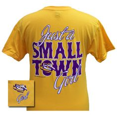Louisiana State LSU Tigers Just a Small Town Girl Gold Girlie Bright T Shirt Available in sizes Adult College Shirts, Mom Shirts, Shirts For Girls, Lsu Tigers Football, Football Shirts, Osu Baseball, College Football, Act Like A Lady, Small Town Girl