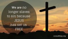 Therefore if the Son makes you free, you shall be free indeed -John 8:36