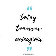 """Today Tomorrow Mainagioia""   #frasedelgiorno #frasiitaliane #aforismi #citazioni #frasi #parole #verità #instaquote #quotes #instafrasi #inspirationalquotes #moodoftheday #quotesoftheday #happy #life #instaquote #opsdblog #inspire #divertenti #instaquoteopsdblog #buongiorno #lunedì #monday #mainagioia #maiunagioia #neverajoy"