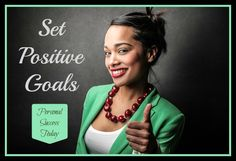 Goal Setting Quotes 2: Always phrase your goals in a positive way for success.