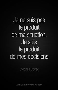 I am not the product of my situation. I am the product of my decisions. French Phrases, French Quotes, Positive Attitude, Positive Thoughts, Stephen Covey Quotes, Affirmations Positives, Love Quotes, Inspirational Quotes, Quote Citation