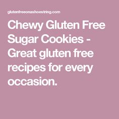 Chewy Gluten Free Sugar Cookies - Great gluten free recipes for every occasion.
