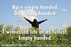 I witnessed life at its fullest, empty handed. Positive Outlook On Life, Great Words, Photo Backgrounds, Our Life, Bald Eagle, Empty, Spirituality, Inspirational Quotes