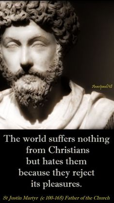 """Quote/s of the Day- 1 June – The Memorial of St Justin Martyr (c Father of the Church """"We used to hate and destroy one another and refused, to associate with people of another race or. Catholic Quotes, Biblical Quotes, Faith Quotes, Bible Verses, Justin Martyr, Faith Of Our Fathers, Early Church Fathers, Political Ideology, Catechism"""