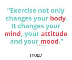 Exercising releases endorphins, leaving your mind and your body feeling great.