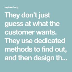 They don't just guess at what the customer wants. They use dedicated methods to find out, and then design their products and services accordingly. This is what's known as user experience research…