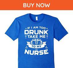 Mens If I Am Too Drunk Take Me To My Nurse 4th Of July TShirt Uni Small Royal Blue - Holiday and seasonal shirts (*Amazon Partner-Link)