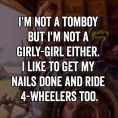 Even though people say i'ma girly girl i ain't even though i may like getting my hair and nails done, wearing dresses and heels, & cheering i also like goin mudding and four wheeling and i live on a farm with horses.✌️❤️