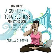 """Another must-listen from my #AudibleApp: """"How to Run a Successful Yoga Business and Not Go Broke"""" by Michelle S. Fondin, narrated by Michelle S. Fondin."""