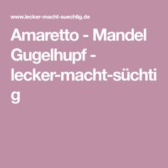 Amaretto - Mandel Gugelhupf - lecker-macht-süchtig