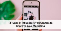 12 Types of Influencers You Can Use to Improve Your Marketing
