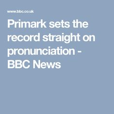 Primark sets the record straight on pronunciation - BBC News
