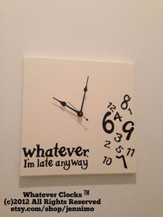 Whatever I'm late anyway clock in white and black by jennimo, $38.00