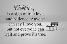 Top 70 Missing Someone Quotes And I Miss You - Page 3 of 7 Waiting is a sign of true love and patience. Anyone can say I love you, but not everyone can wait and prove it's true. True Love Quotes For Him, Missing Someone Quotes, Signs Of True Love, Love Quotes With Images, Life Quotes Love, Best Love Quotes, Famous Quotes, Quotes Images, Waiting For Her Quotes