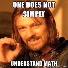 One Does Not Simply - One does not simply  Understand math