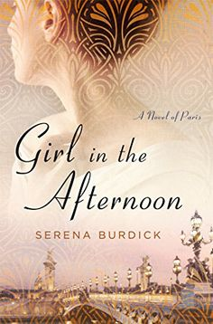 Historical Fiction 2016. Girl in the Afternoon: A Novel of Paris by Serena Burdick http://www.amazon.com/dp/1250082676/ref=cm_sw_r_pi_dp_5YBCwb0Q20M0J