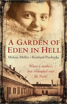 A Garden of Eden in Hell: The Life of Alice Herz-Sommer ( oldest Holocaust survivor) by Melissa Muller