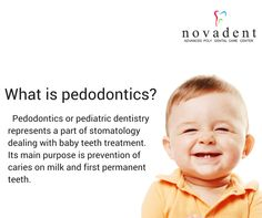 What is Pedodontics Pedodontics or pediatric dentistry represents a part of stomatology dealing with baby teeth treatment. Its main purpose is prevention of caries on milk and first permanent teeth. #dental #dentalcare http://www.novadenttly.com/