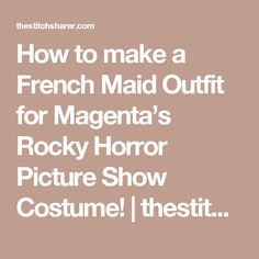 How to make a French Maid Outfit for Magenta's Rocky Horror Picture Show Costume! | thestitchsharer