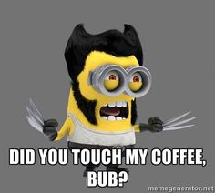 Don't ever come between my coffee and me......Wolverine Minion