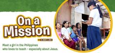 Great Sunday school resource! A story about a girl in the Philippines who teaches other kids in her neighborhood about Jesus.
