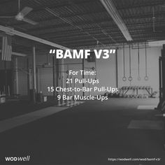 """""""BAMF V3"""" WOD - For Time: 21 Pull-Ups; 15 Chest-to-Bar Pull-Ups; 9 Bar Muscle-Ups"""