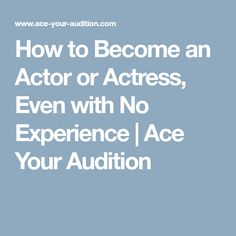How to Become an Actor or Actress, Even with No Experience | Ace Your Audition