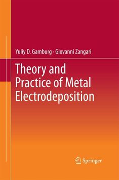 Theory and Practice of Metal Electrodeposition Gamburg, Yuliy D.; Zangari, Giovanni New York, NY : Springer New York : Imprint: Springer, cop. 2011 Theory, Metal, York, Science Area, Metals