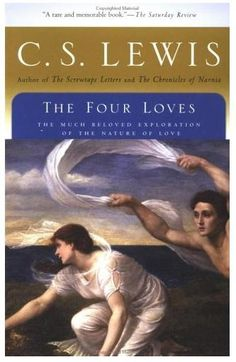 """""""All that is not eternal is eternally out of date."""" -- from The Four Loves by C.S. Lewis --- What does it mean to """"love,"""" he asks us. One of my favorites."""