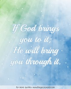 If God brings you to it; He will bring you through it.  #bring #faith #god #quotes #through #religion