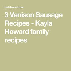 3 Venison Sausage Recipes - Kayla Howard family recipes