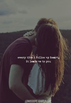 everytime I follow my heart...