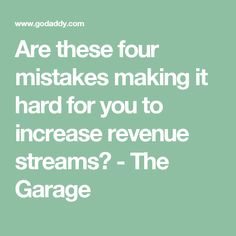 Are these four mistakes making it hard for you to increase revenue streams? - The Garage