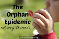 Convicting yet inspiring post considering God's heart for orphans, and our responsibility toward them. (James 1:27) http://adivineencounter.com/the-orphan-epidemic