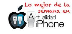 Lo mejor de la semana en Actualidad iPhone (XXII)