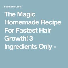 The Magic Homemade Recipe For Fastest Hair Growth! 3 Ingredients Only -
