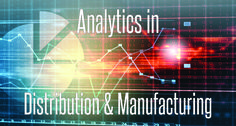Analytics in Distribution and Manufacturing Taking Center Stage