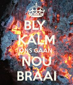 """Stay calm, we're going to braai now"" in Afrikaans. So South African right now. Kos, Rugby, South Afrika, Afrikaanse Quotes, Biltong, South African Recipes, Keep Calm Quotes, My Land, Country"