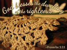 """""""God blesses the dwelling of the righteous"""" ~Proverbs 3:33"""