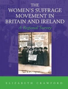The Women's Suffrage Movement in Britain and Ireland: A Regional Survey (Women's and Gender History), http://www.amazon.de/dp/0415477395/ref=cm_sw_r_pi_awdl_sXSxvb0V1KWK1