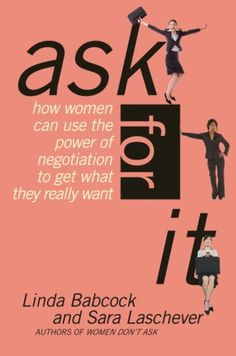 Ask For It: How Women Can Use the Power of Negotiation to Get What They Really Want by Linda Babcock http://www.amazon.com/dp/0553383752/ref=cm_sw_r_pi_dp_570Jtb0QD0GEAB83