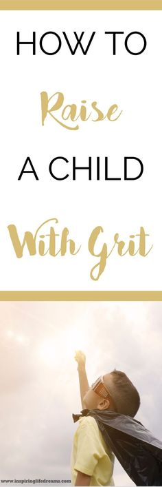 IMPORTANCE OF GRIT How to raise a child with grit - to be a strong, independent and resilient kid. Great parenting advice and tips