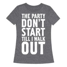 The+Party+Don't+Start+Till+I+Walk+Out