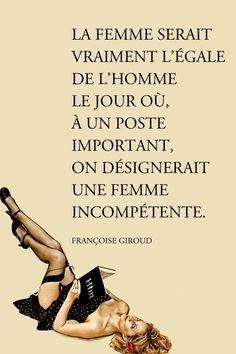 La femme serait vraiment l'égale de l'homme le jour où, à un poste important, on désignerait une femme incompétente.