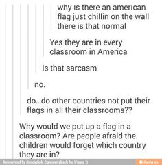 In Texas we have the national and state flags in every classroom and on a flag pole in front of the school. Bonus fact: my school has two large flag poles with the flags.