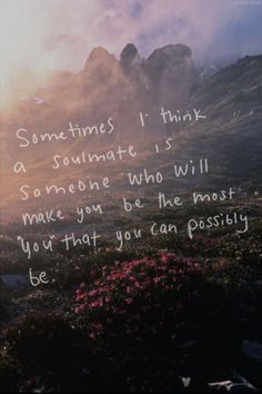 """Love Quotes Ideas : Sometimes I think a soulmate is someone who will make you be the most """"you"""" that. - Quotes Sayings Cute Couple Quotes, Cute Quotes, Great Quotes, Quotes To Live By, Inspirational Quotes, Motivational, The Words, Hopeless Romantic, Beautiful Words"""
