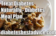 Treat Diabetes Naturally - Diabetes Meal Plan diabetesbestadvice.com